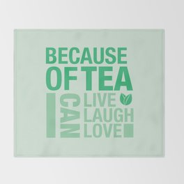 Because of Tea 1 Throw Blanket