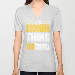 Analyst Thing You Wouldn't Understand  Unisex V-Neck