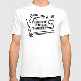 Stay Sexy, Don't Get Murdered T-shirt