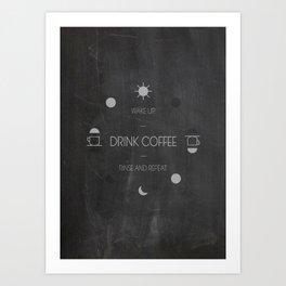 Wake up. Drink Coffee. Art Print