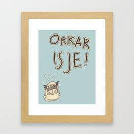 Orkar isje! Framed Art Print
