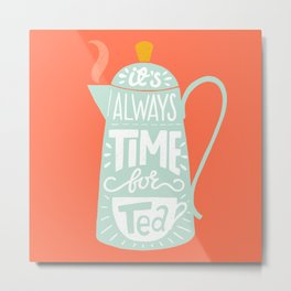 Tea quote Metal Print