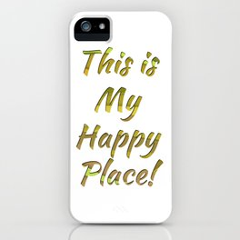 This is My Happy Place! iPhone Case