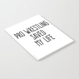 Pro Wrestling Saved My Life (black on white) Notebook