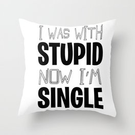 Single With Stupid relationship Dating Flirt gift Throw Pillow