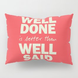 Well done is better than well said, inspirational Benjamin Franklin quote for motivation, work hard Pillow Sham