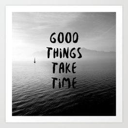 GOOD THINGS TAKE TIME Art Print