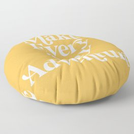Make Everyday an Adventure Floor Pillow