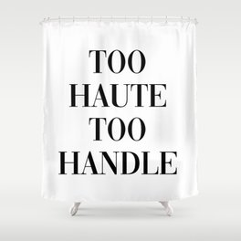 too haute to handle Shower Curtain