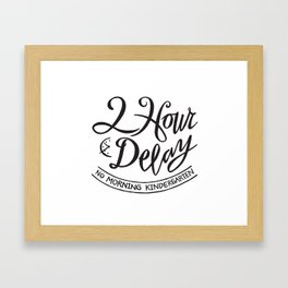 2 Hour Delay, No Morning Kindergarten Framed Art Print