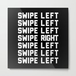 Swipe Left/Right Funny Quote Metal Print