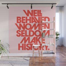 Well Behaved Women Seldom Make History Wall Mural