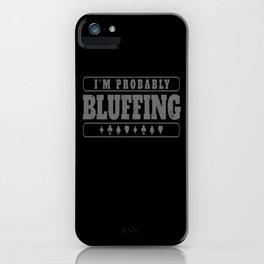 Im Probably Bluffing iPhone Case