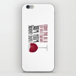 I Love Cooking With Wine Sometimes I Even Add It To The Food iPhone Skin