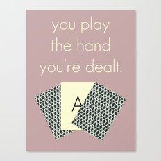 you play the hand you're dealt Canvas Print