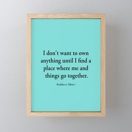 I don't want to own anything until I find a place where me and things go together. Framed Mini Art Print