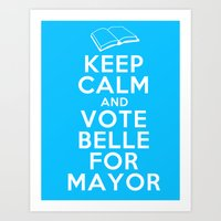 Keep Calm and Vote Belle for Mayor Art Print