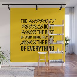 The Happiest People Don't Have the Best of Everything, They Just Make the Best of Everything Yellow Wall Mural