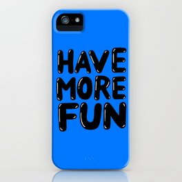 Have more fun iPhone Case