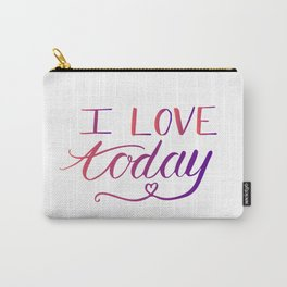 Positive quotes - I love today Carry-All Pouch