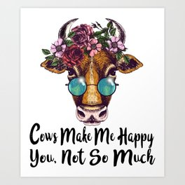 cows make me happy you not so much flowers cow Art Print