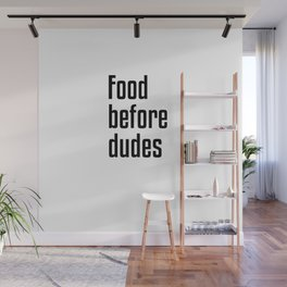 Food Before Dudes Wall Mural