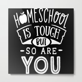 Homeschool Is Tough But So Are You Metal Print