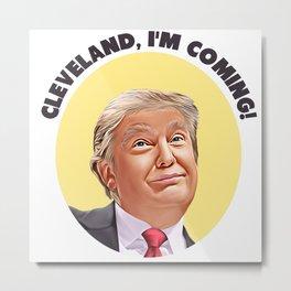 Clevlend, I'm Coming! Metal Print