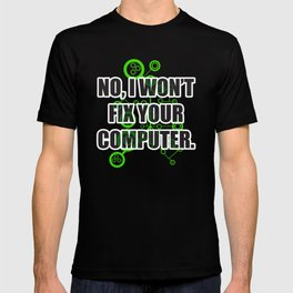 No Fixing Computers T-shirt