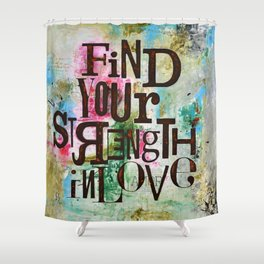 """""""Find Your Strength"""" Shower Curtain"""