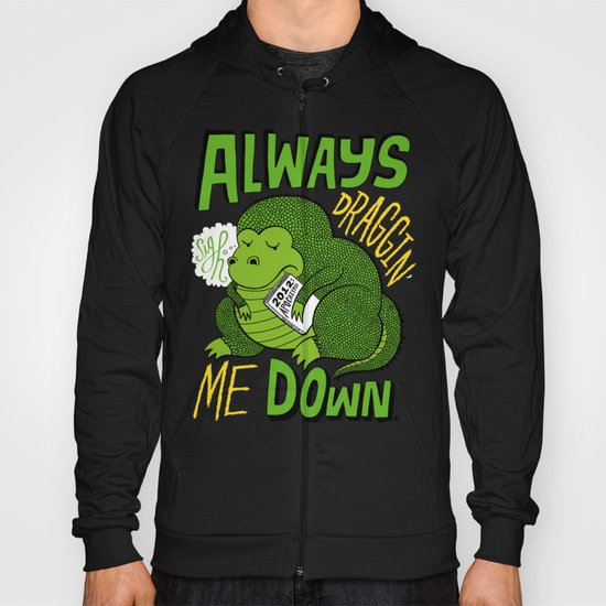 Draggin' Me Down Hoody
