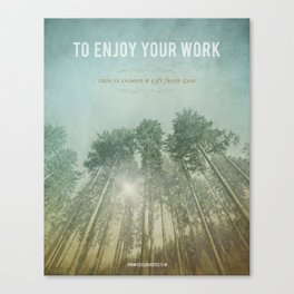 To Enjoy Your Work Canvas Print