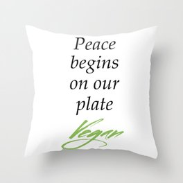 Peace begins on our plate - Vegan Throw Pillow