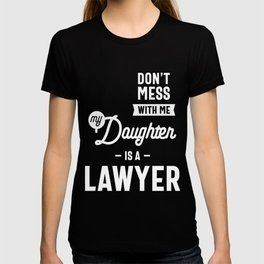 Don't Mess With Me My Daughter Is A Lawyer T-shirt