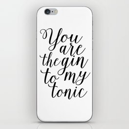 FUNNY BAR DECOR, You Are The Gin To My Tonic,Funny Print,Alcohol Sign,Drink Sign,Home Bar Decor,Quot iPhone Skin