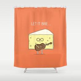 Let it brie... Shower Curtain