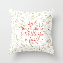 And though she be but little she is fierce (WFB). On white. Throw Pillow