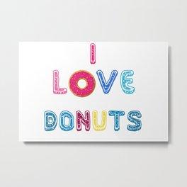 I love donuts text poster Metal Print