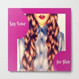 Say Love For Hair Poster Metal Print
