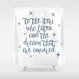 To the stars who listen and the dreams that are answered Shower Curtain