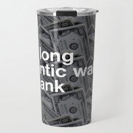 ROMANTIC WALKS... TO THE BANK Travel Mug