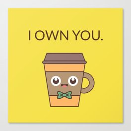 I Own You Canvas Print