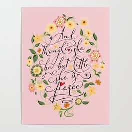 And though she be but little she is fierce (Floral MK BlackText) Poster