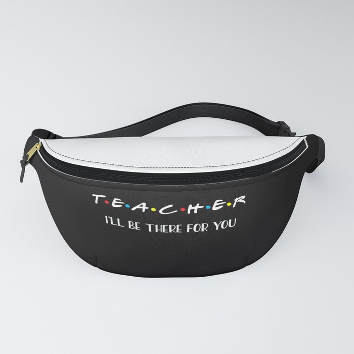 Teacher_Ill_Be_There_For_You_Quote_Fanny_Pack_by_DirtyAngelFace__One_Size__fits_23_to_52_around_