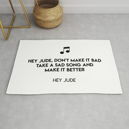 Hey Jude, don't make it bad Take a sad song and make it better  Hey Jude Rug