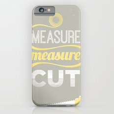 Measure Twice Cut Once iPhone 6s Slim Case