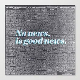 No news, is good news. Canvas Print