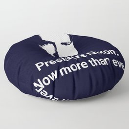 President Nixon - Now More Than Ever Floor Pillow