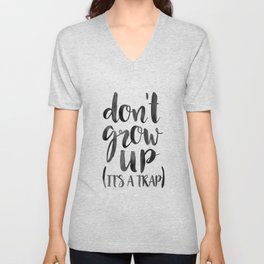 Don't Grow Up It's A Trap, Kids Room Decor,Children Quote,Nursery Wall Art,Kids Gift,Quote Prints,T Unisex V-Neck