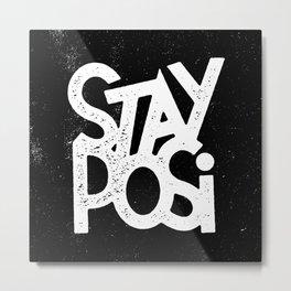Stay Posi Metal Print